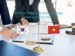 Thành Lập Doanh Nghiệp Hàn Quốc Tại Việt Nam (Quy trình thực hiện)